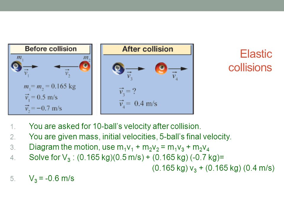 Elastic collisions You are asked for 10-ball's velocity after collision. You are given mass, initial velocities, 5-ball's final velocity.
