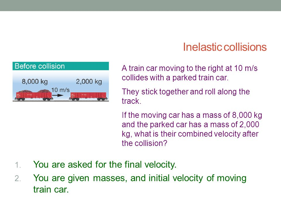 Inelastic collisions You are asked for the final velocity.