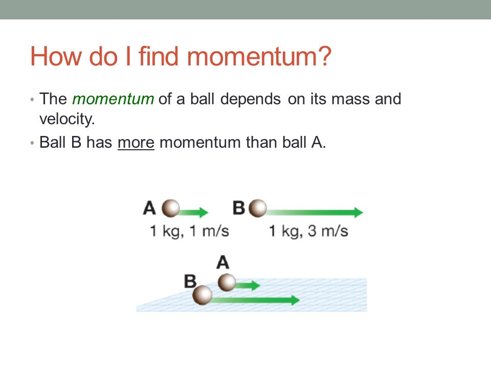 How do I find momentum. The momentum of a ball depends on its mass and velocity.