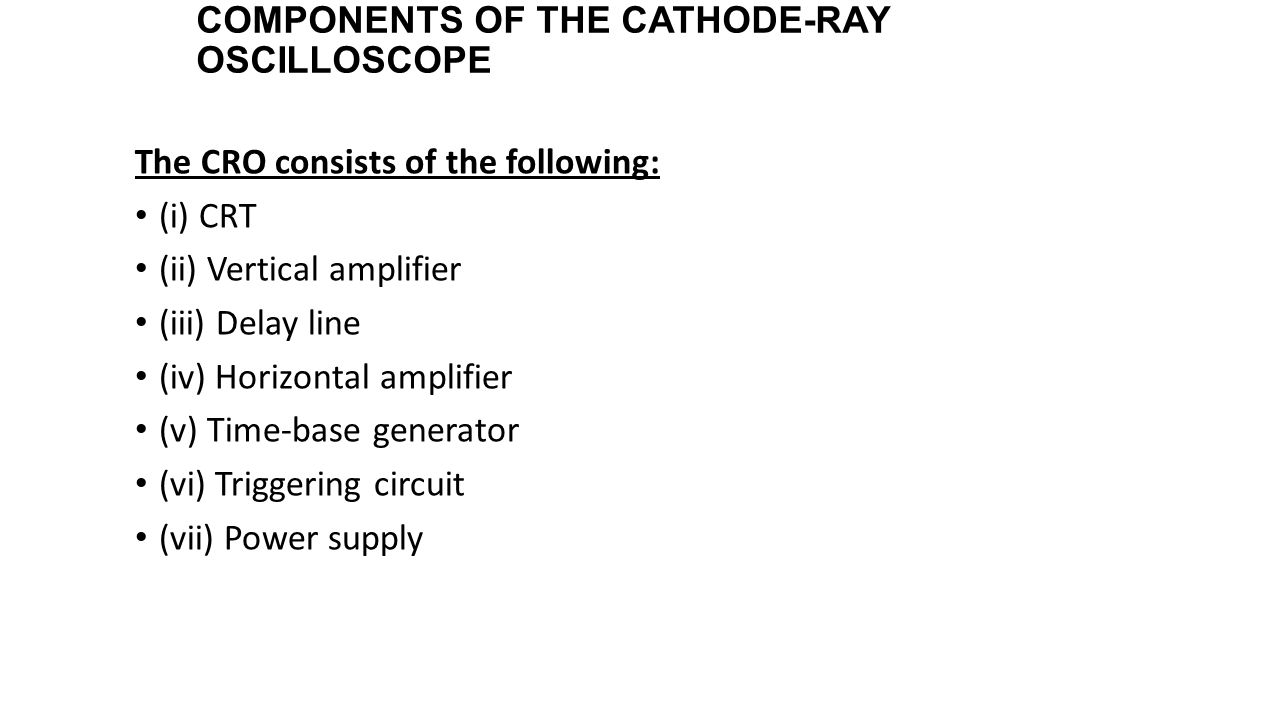 COMPONENTS OF THE CATHODE-RAY OSCILLOSCOPE