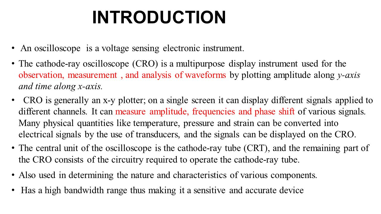 INTRODUCTION An oscilloscope is a voltage sensing electronic instrument.