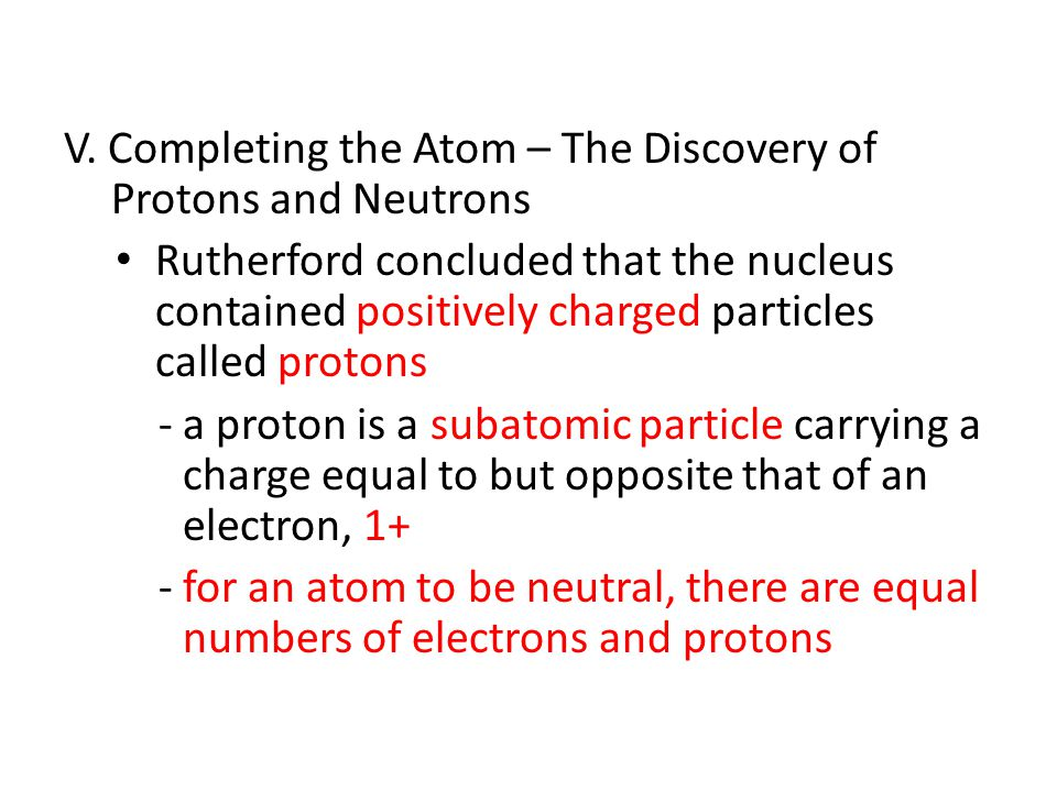 V. Completing the Atom – The Discovery of Protons and Neutrons