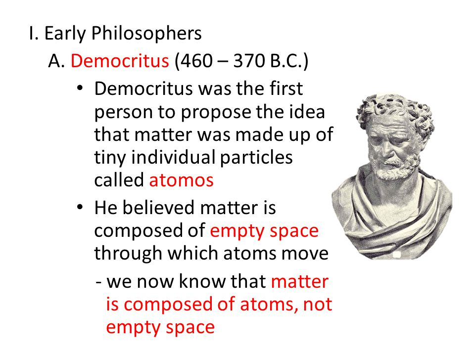 I. Early Philosophers A. Democritus (460 – 370 B.C.)