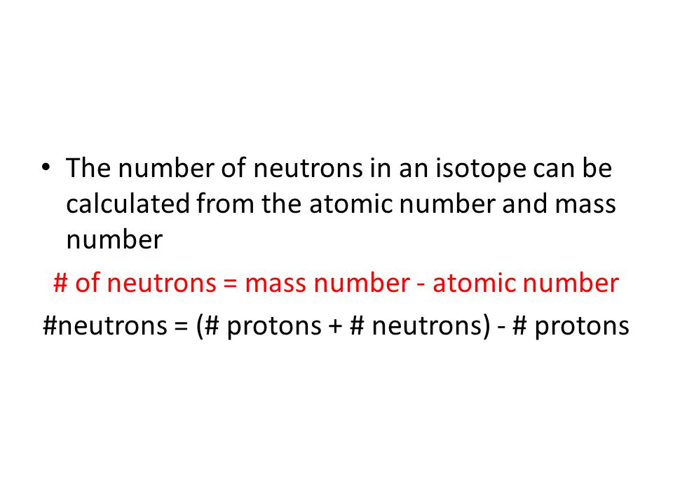 # of neutrons = mass number - atomic number