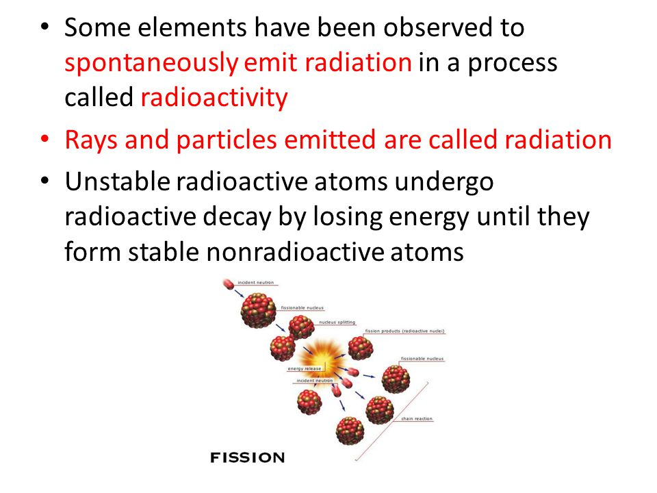 Some elements have been observed to spontaneously emit radiation in a process called radioactivity
