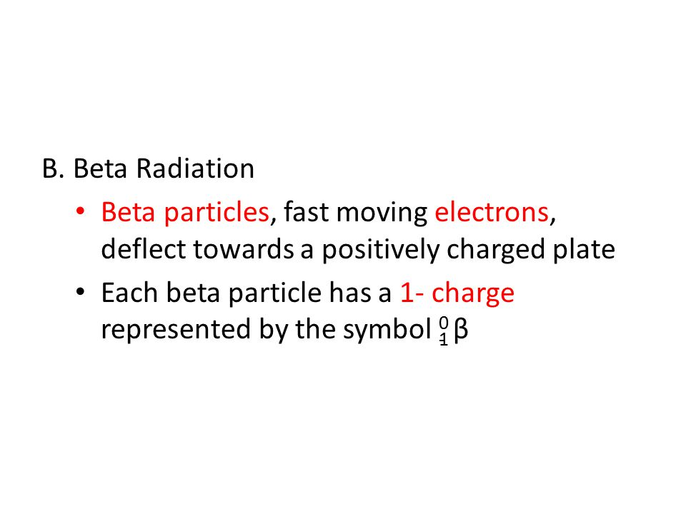 B. Beta Radiation Beta particles, fast moving electrons, deflect towards a positively charged plate.