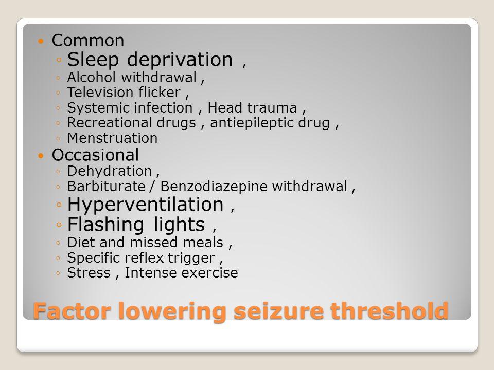 Factor lowering seizure threshold