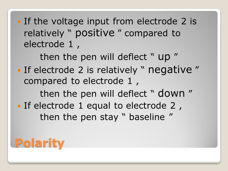 If the voltage input from electrode 2 is relatively positive compared to electrode 1 ,