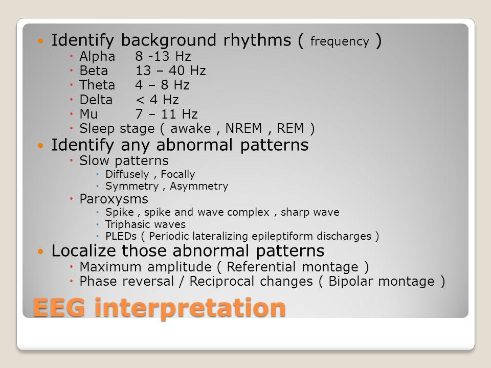 EEG interpretation Identify background rhythms ( frequency )