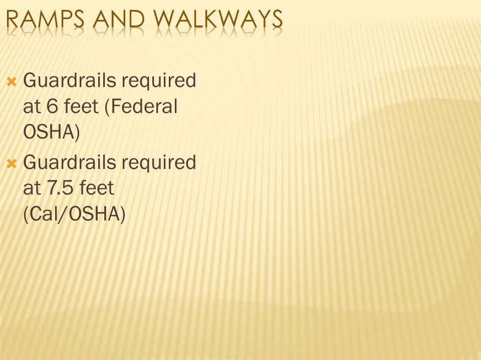 Ramps and Walkways Guardrails required at 6 feet (Federal OSHA)