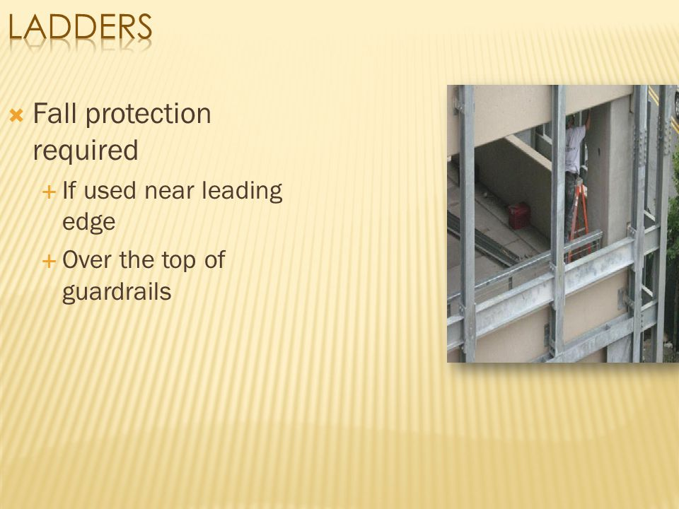 Ladders Fall protection required If used near leading edge