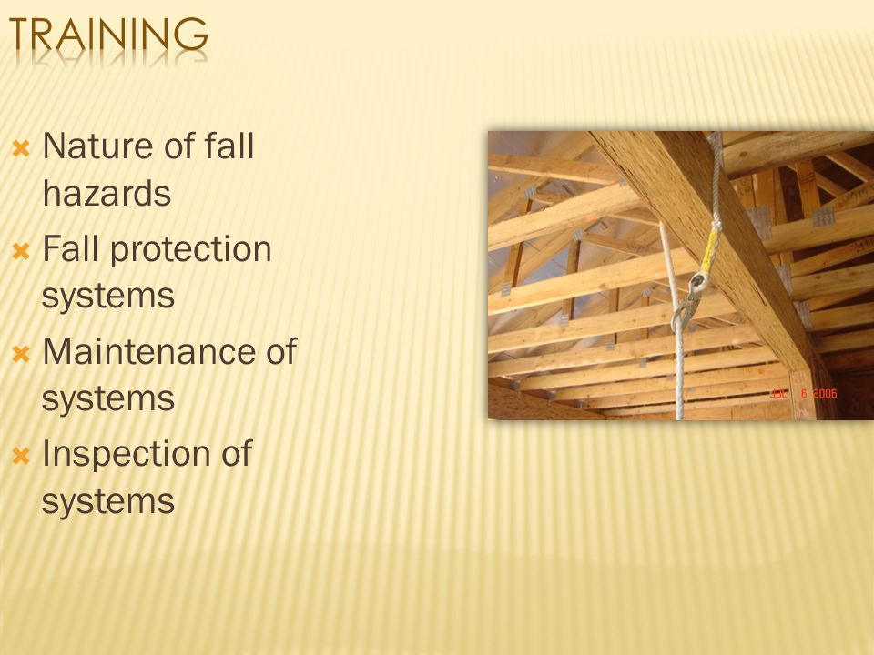 Training Nature of fall hazards Fall protection systems