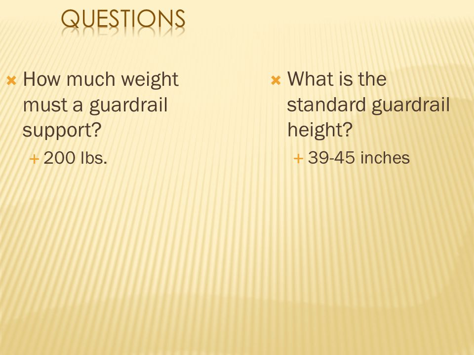 Questions How much weight must a guardrail support