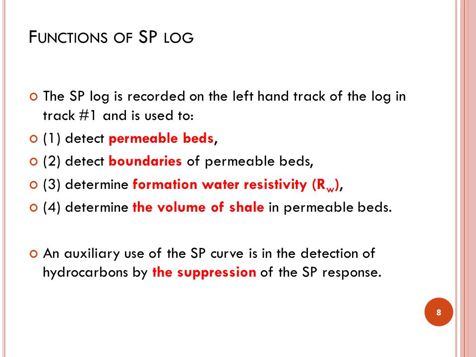 Functions of SP log The SP log is recorded on the left hand track of the log in track #1 and is used to: