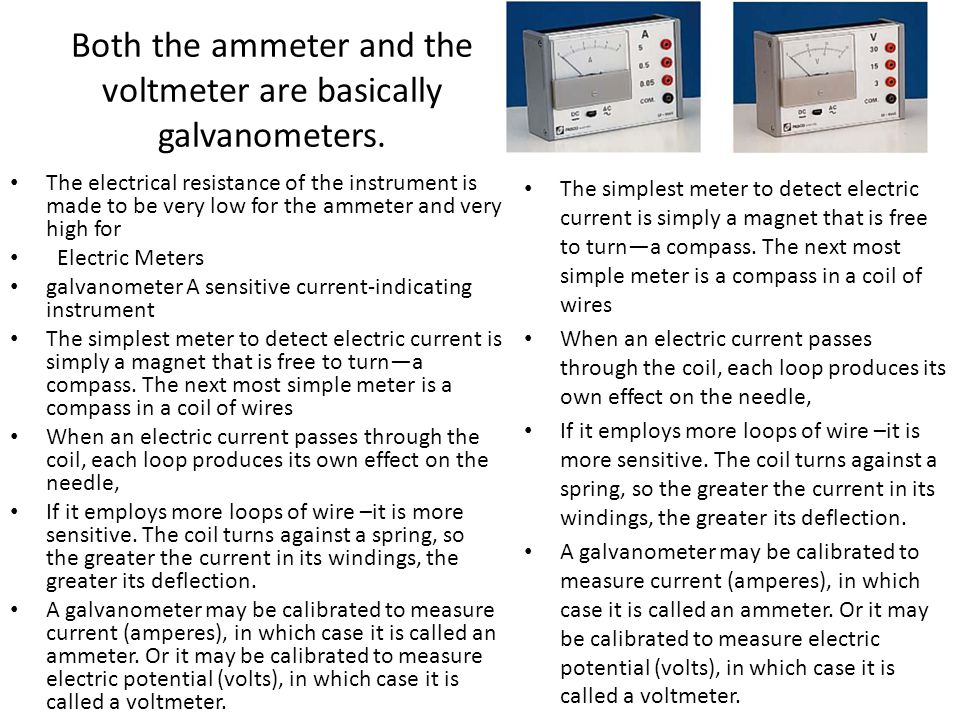 Both the ammeter and the voltmeter are basically galvanometers.