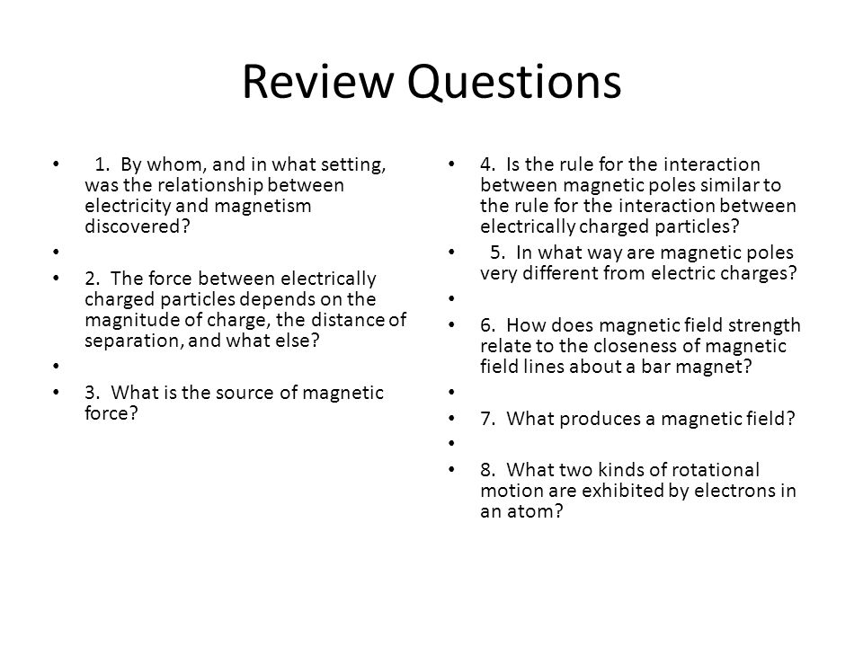 Review Questions 1. By whom, and in what setting, was the relationship between electricity and magnetism discovered