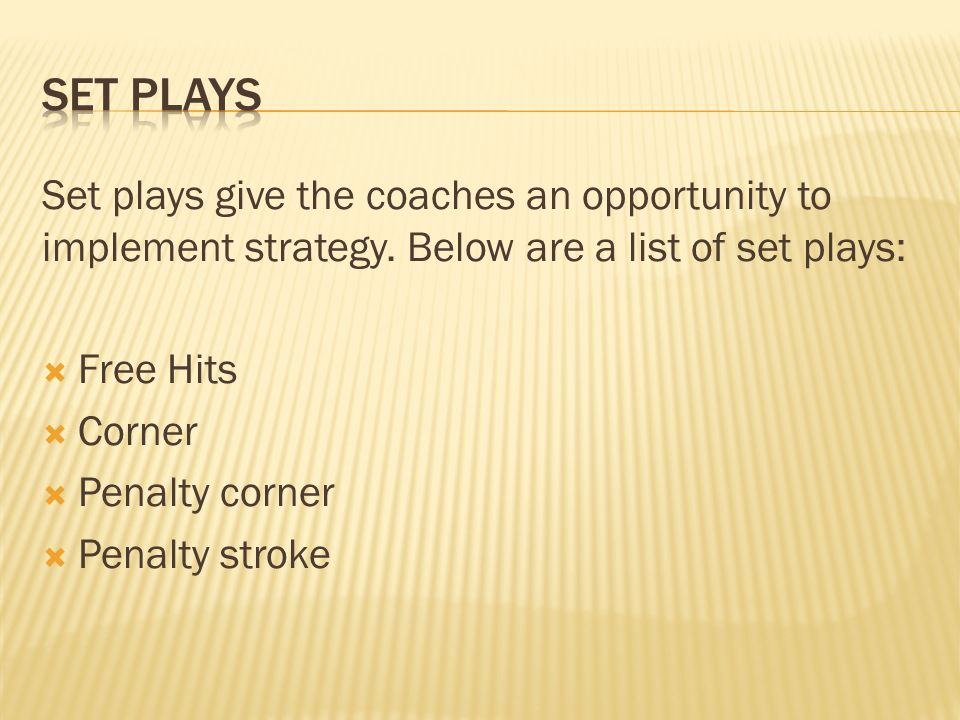 Set Plays Set plays give the coaches an opportunity to implement strategy. Below are a list of set plays: