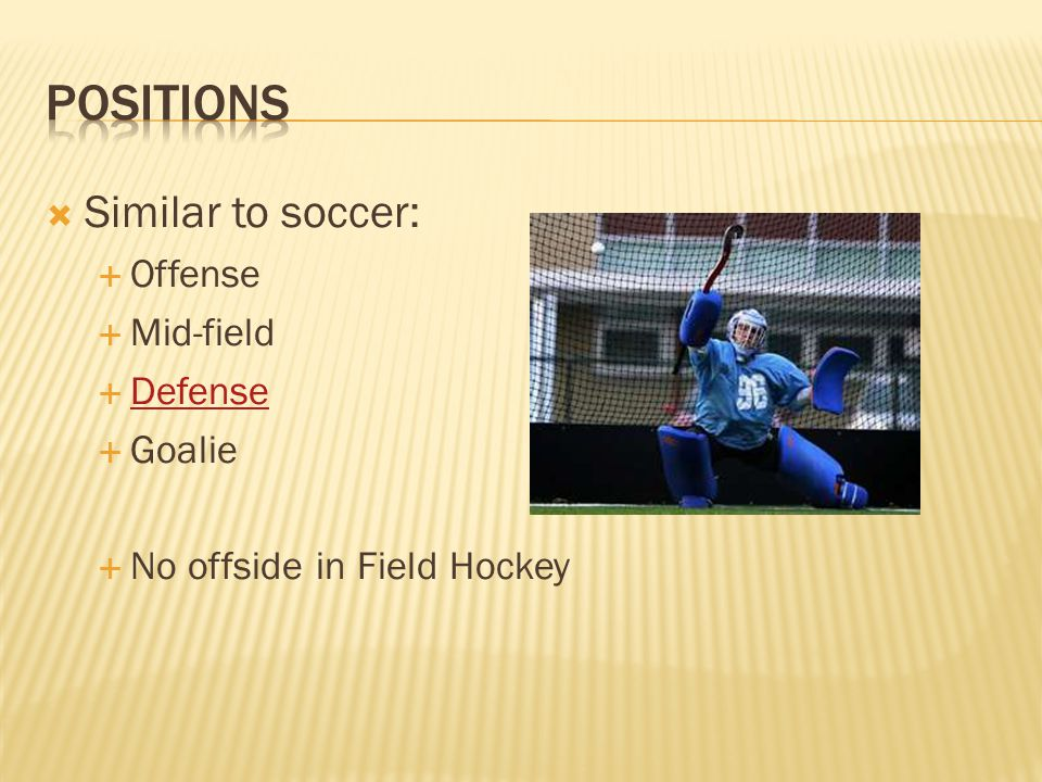Positions Similar to soccer: Offense Mid-field Defense Goalie