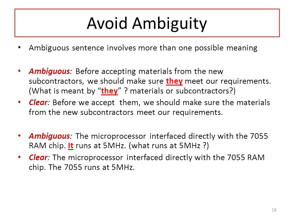 Avoid Ambiguity Ambiguous sentence involves more than one possible meaning.