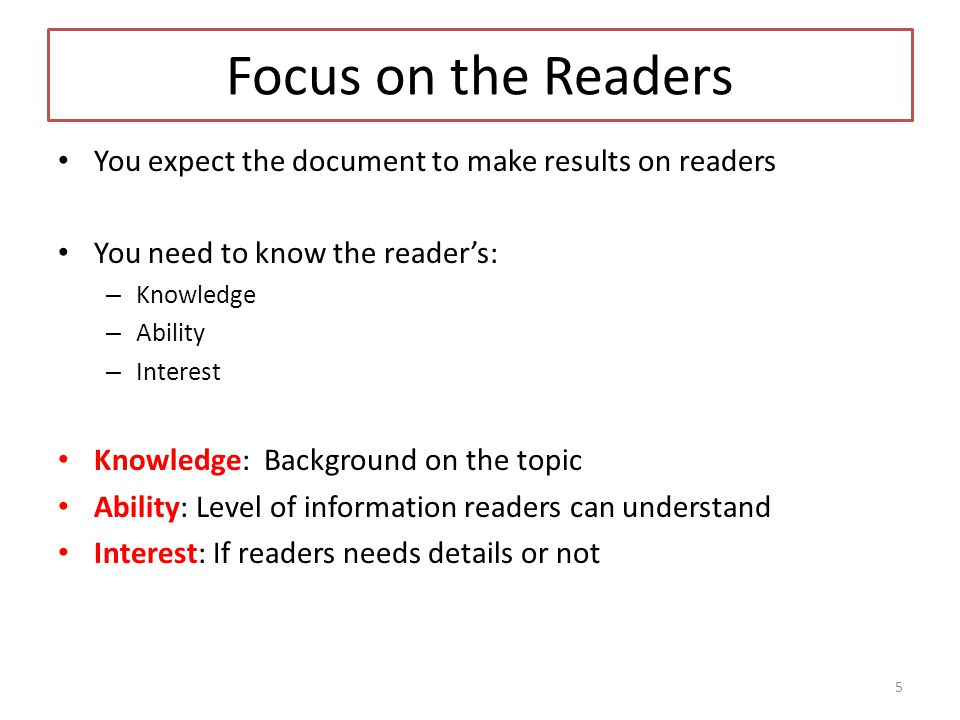 Focus on the Readers You expect the document to make results on readers. You need to know the reader's: