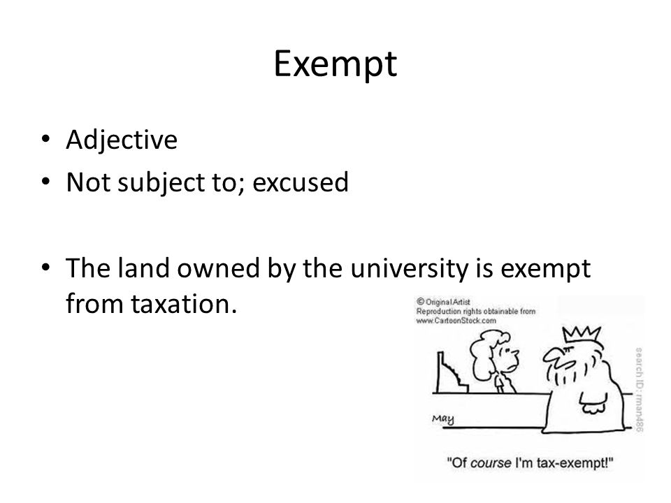 Exempt Adjective Not subject to; excused