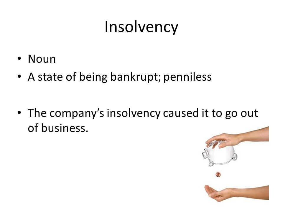 Insolvency Noun A state of being bankrupt; penniless