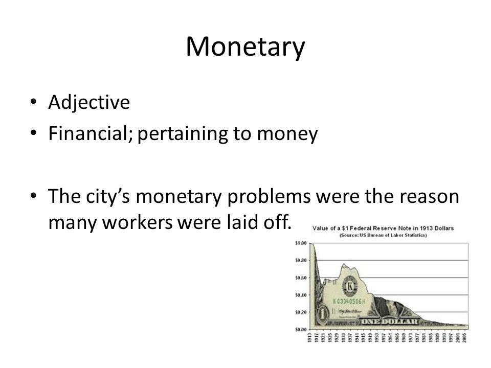 Monetary Adjective Financial; pertaining to money