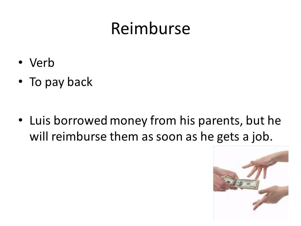 Reimburse Verb To pay back
