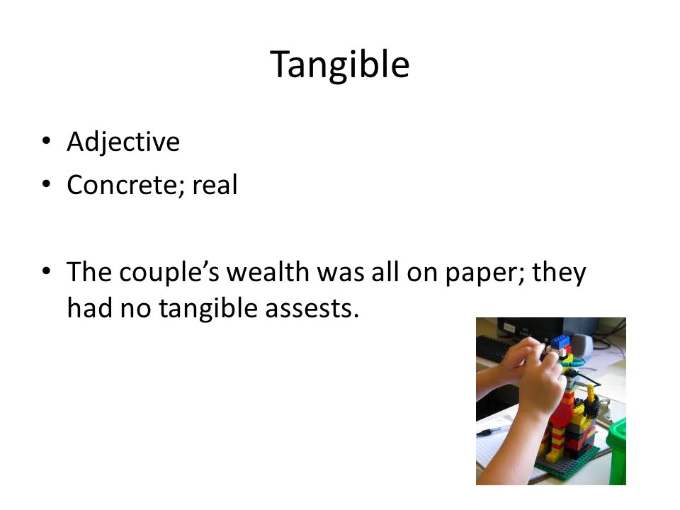 Tangible Adjective Concrete; real