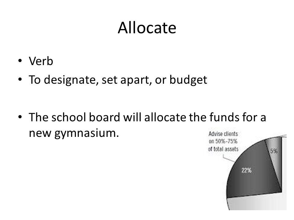 Allocate Verb To designate, set apart, or budget