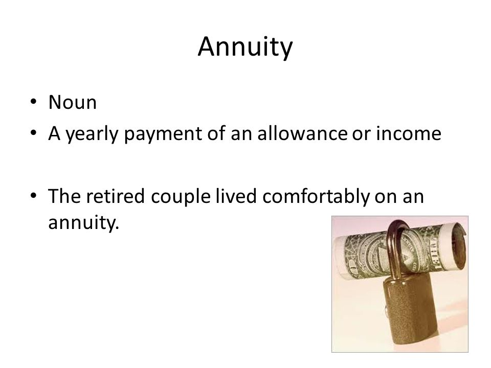 Annuity Noun A yearly payment of an allowance or income