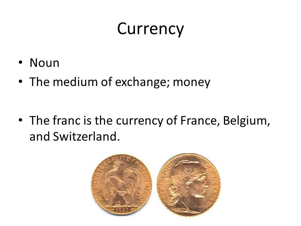 Currency Noun The medium of exchange; money