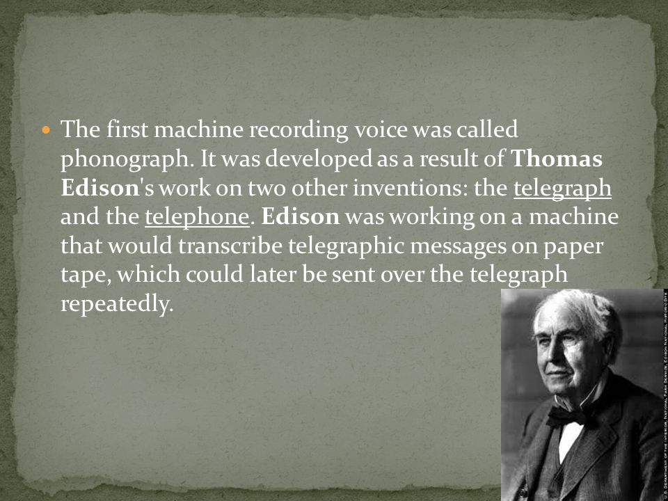 The first machine recording voice was called phonograph