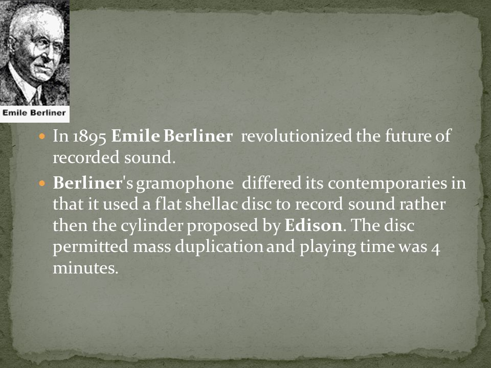 In 1895 Emile Berliner revolutionized the future of recorded sound.
