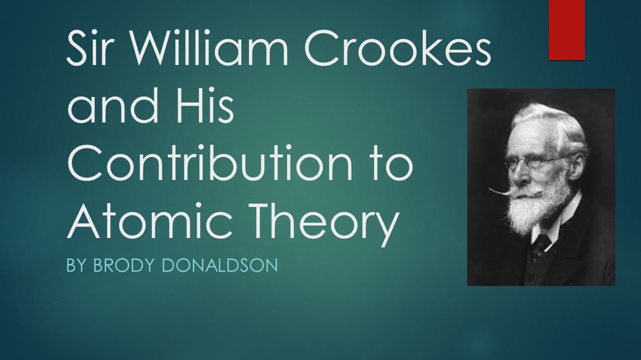 Sir William Crookes and His Contribution to Atomic Theory