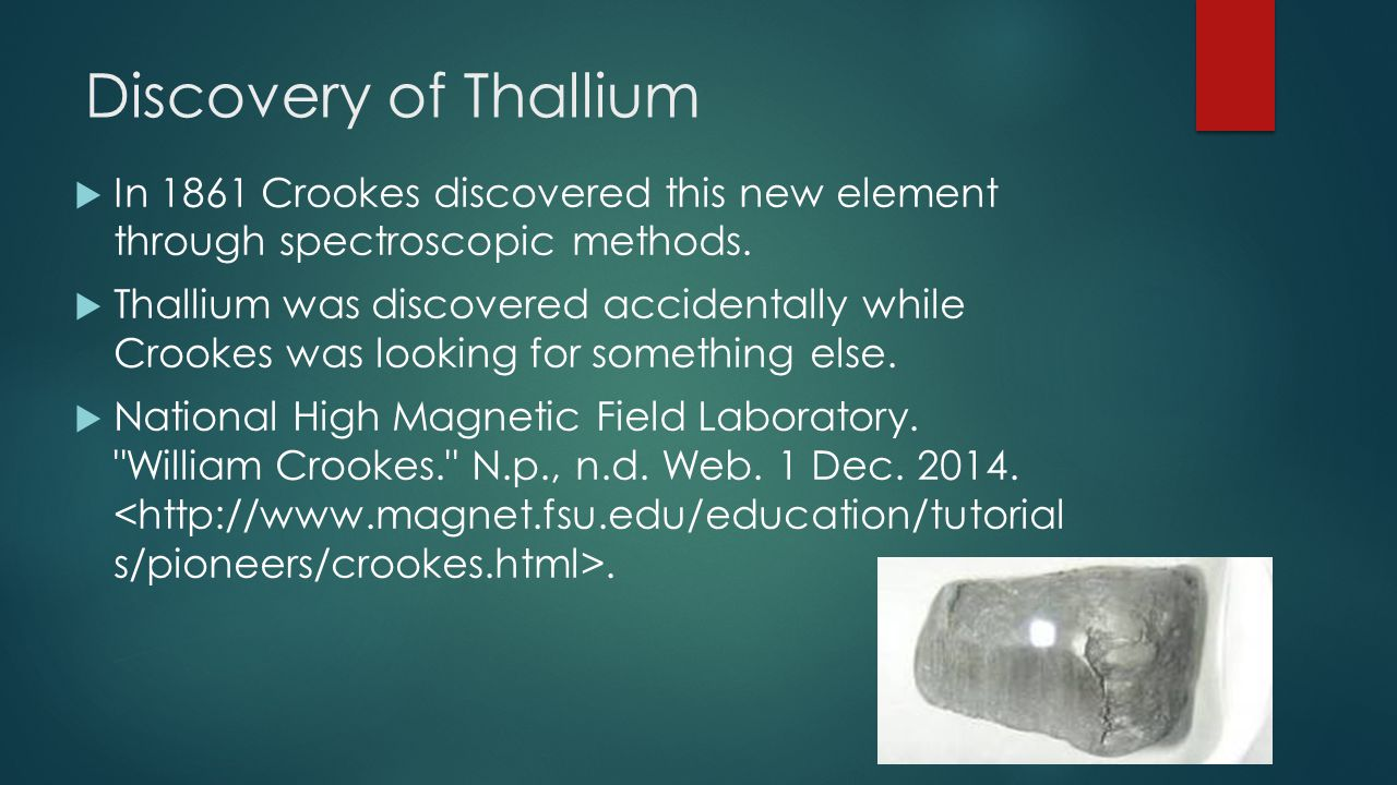 Discovery of Thallium In 1861 Crookes discovered this new element through spectroscopic methods.