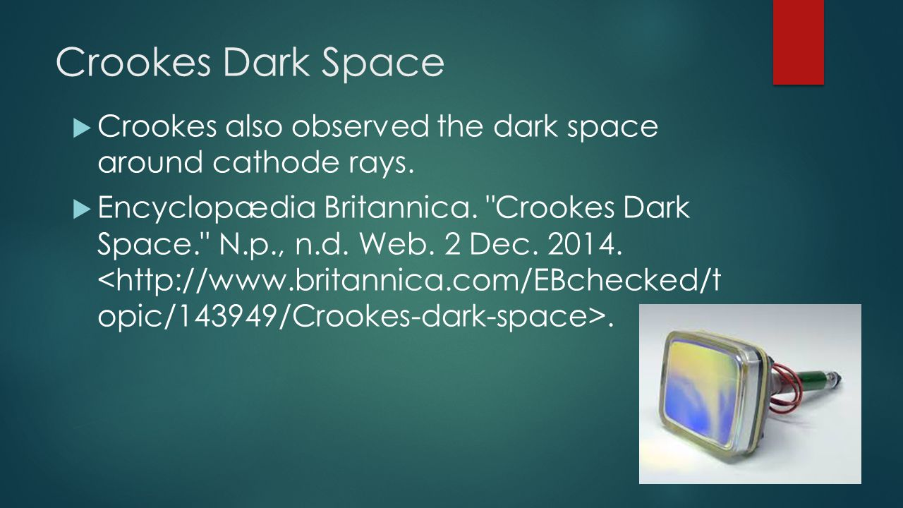 Crookes Dark Space Crookes also observed the dark space around cathode rays.
