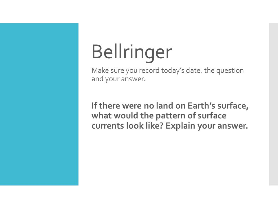 Bellringer Make sure you record today's date, the question and your answer.