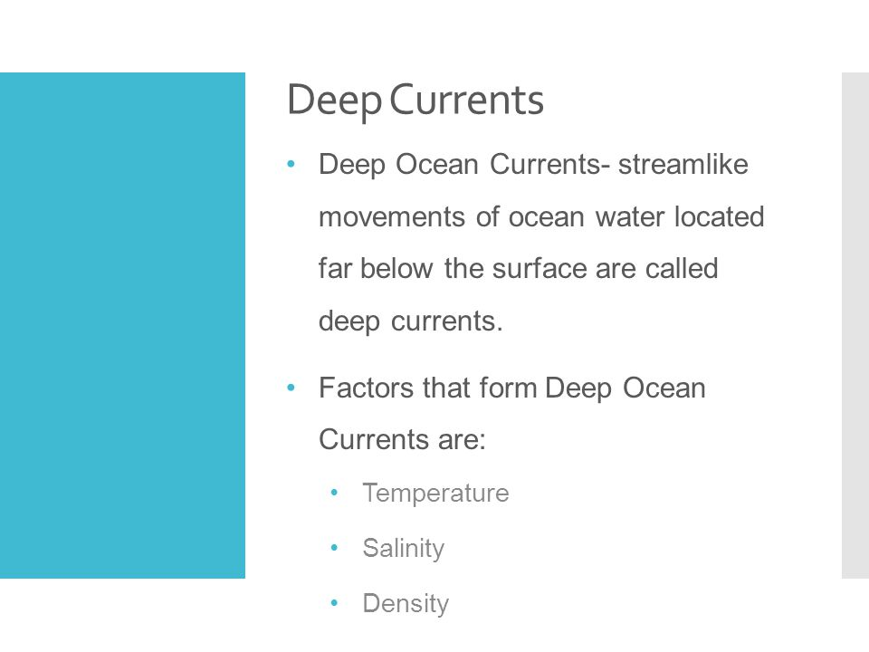 Deep Currents Deep Ocean Currents- streamlike movements of ocean water located far below the surface are called deep currents.