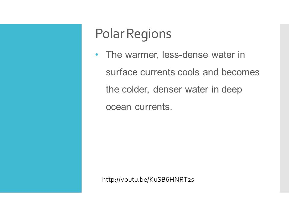 Polar Regions The warmer, less-dense water in surface currents cools and becomes the colder, denser water in deep ocean currents.