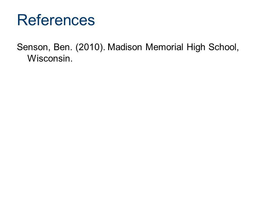 References Senson, Ben. (2010). Madison Memorial High School, Wisconsin.