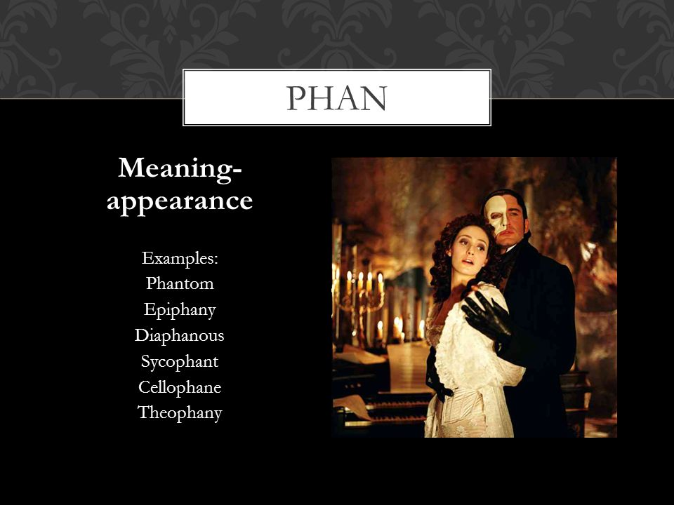 Phan Meaning- appearance Examples: Phantom Epiphany Diaphanous