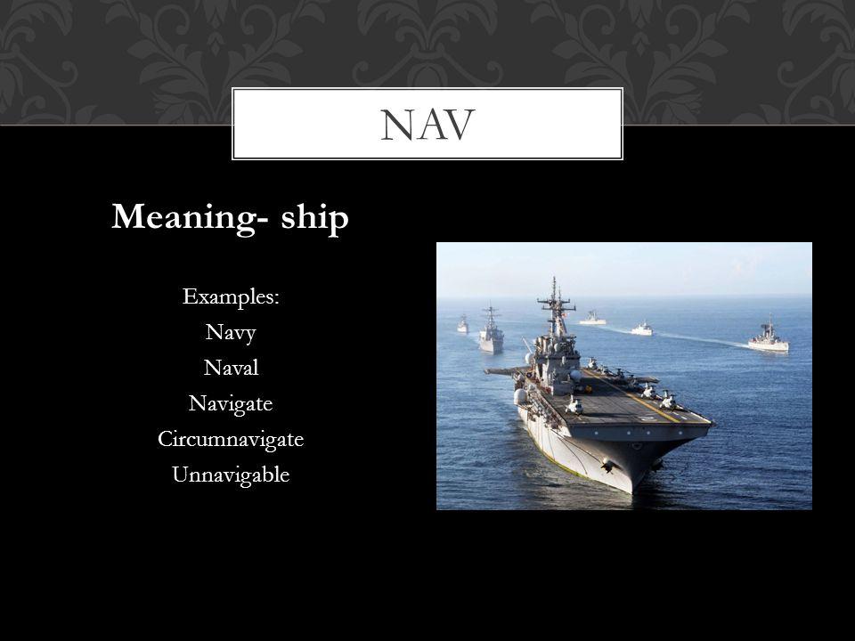 nav Meaning- ship Examples: Navy Naval Navigate Circumnavigate