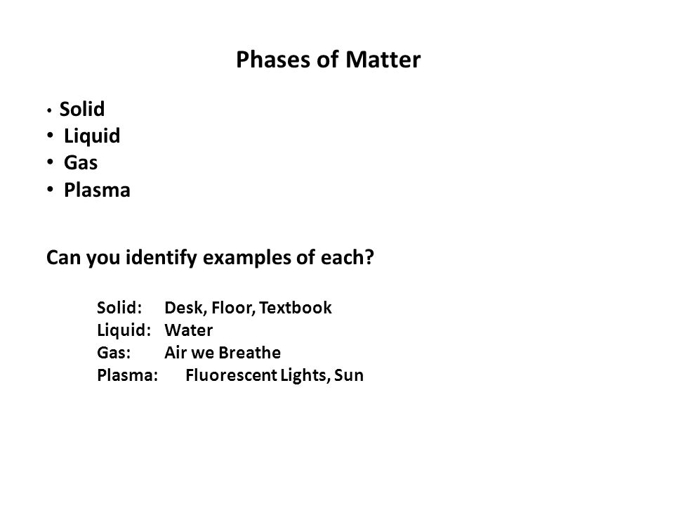 Phases of Matter Liquid Gas Plasma Can you identify examples of each