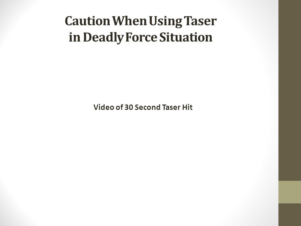 Caution When Using Taser in Deadly Force Situation