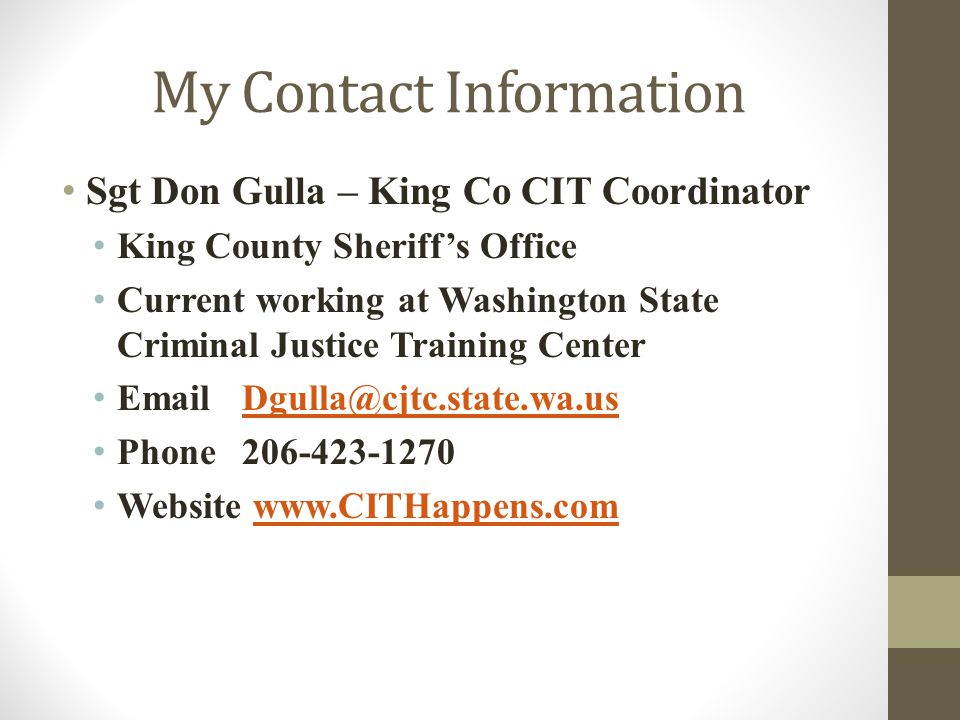 My Contact Information Sgt Don Gulla – King Co CIT Coordinator. King County Sheriff's Office.