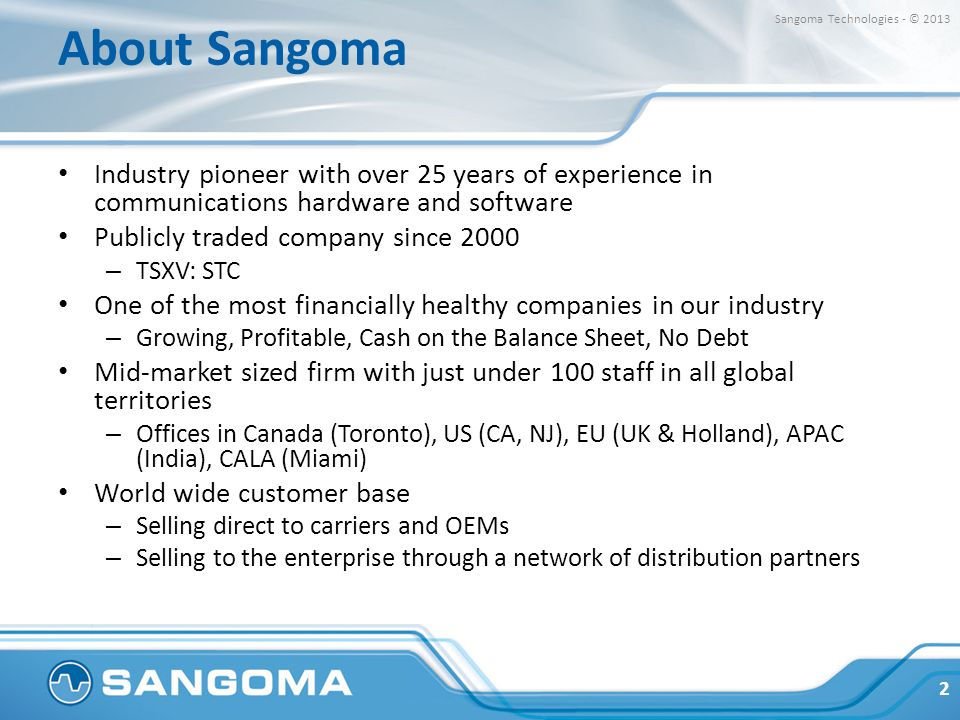 About Sangoma Sangoma Technologies - © 2013. Industry pioneer with over 25 years of experience in communications hardware and software.