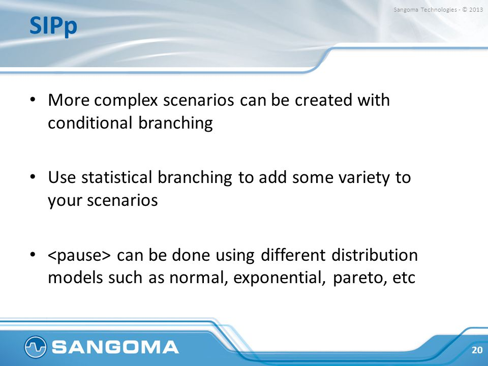 SIPp More complex scenarios can be created with conditional branching