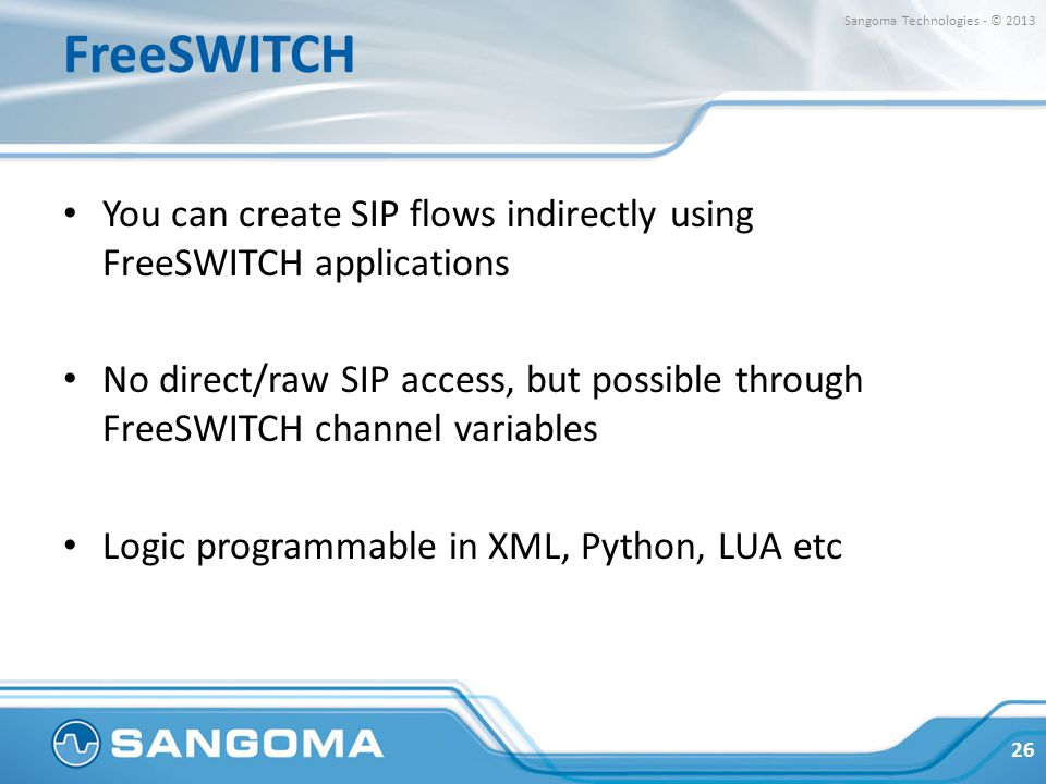 FreeSWITCH Sangoma Technologies - © 2013. You can create SIP flows indirectly using FreeSWITCH applications.