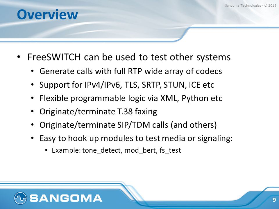 Overview FreeSWITCH can be used to test other systems